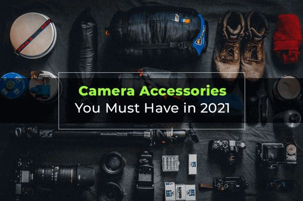 Camera Accessories You Must Have in 2021